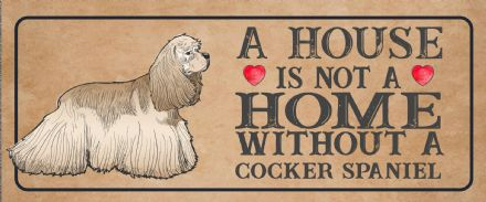 cocker spaniel Dog Metal Sign Plaque - A House Is Not a ome without a